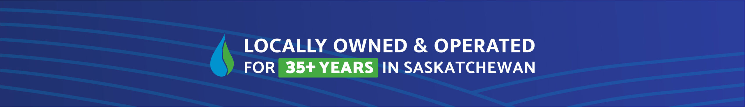 Locally Owned & Operated for 35+ Years in Saskatchewan